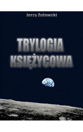 Trylogia ksieżycowa - Jerzy Żuławski - Ebook - 978-83-63720-64-3
