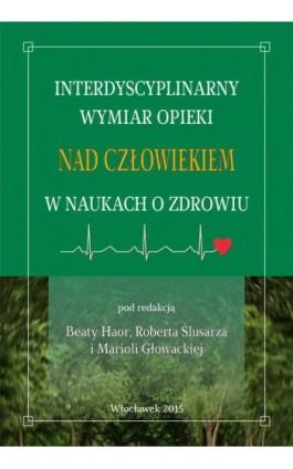 Interdyscyplinarny wymiar opieki nad człowiekiem w naukach o zdrowiu - Ebook - 978-83-61609-68-1