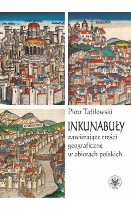 Inkunabuły zawierające treści geograficzne w zbiorach polskich - Piotr Tafiłowski - Ebook - 978-83-235-2940-8