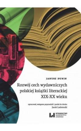 Rozwój cech wydawniczych polskiej książki literackiej XIX-XX wieku - Janusz Dunin - Ebook - 978-83-8088-522-6