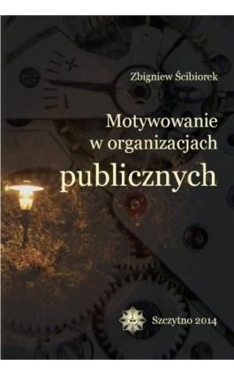 Motywowanie w organizacjach publicznych - Zbigniew Ścibiorek - Ebook - 978-83-7462-375-9