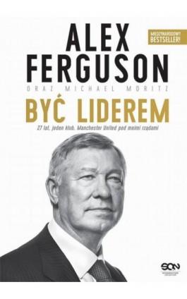 Alex Ferguson. Być liderem - Alex Ferguson - Ebook - 978-83-7924-742-4