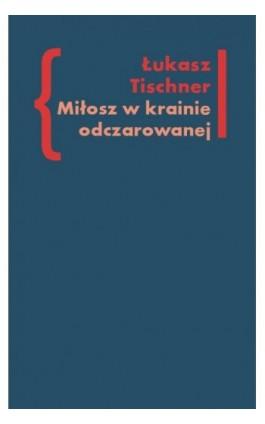 Miłosz w krainie odczarowanej - Łukasz Tischner - Ebook - 978-83-7453-207-5
