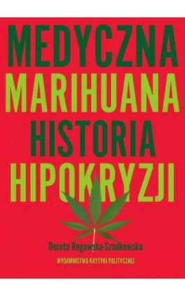 Medyczna Marihuana. Historia hipokryzji - Dorota Rogowska-Szadkowska - Ebook - 978-83-65369-18-5