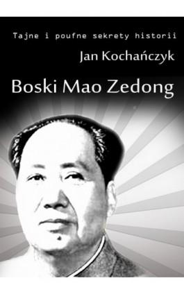 Boski Mao Zedong - Jan Kochańczyk - Ebook - 978-83-63080-24-2