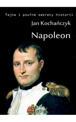 Napoleon - Jan Kochańczyk - Ebook - 978-83-63080-27-3