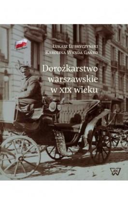 Dorożkarstwo warszawskie w XIX wieku - Łukasz Lubryczyński - Ebook - 978-83-8090-202-2