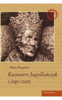 Kazimierz Jagiellończyk i jego czasy - Maria Bogucka - Ebook - 978-83-242-1031-2