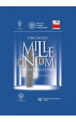 Obchody Millenium na uchodźstwie w 50. rocznicę - Ebook - 978-83-8090-193-3
