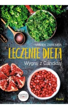 Leczenie dietą - Marek Zaremba - Ebook - 978-83-7642-843-7