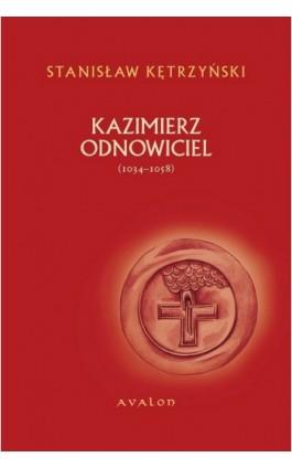 Kazimierz Odnowiciel 1034-1058 - Stanisław Kętrzyński - Ebook - 978-83-7730-995-7