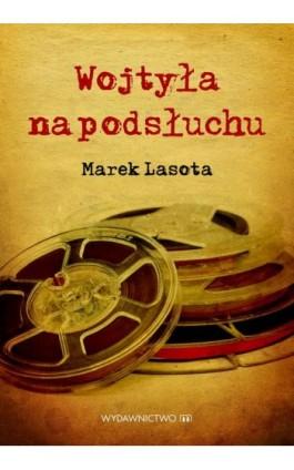 Wojtyła na podsłuchu - Marek Lasota - Ebook - 978-83-7595-747-1