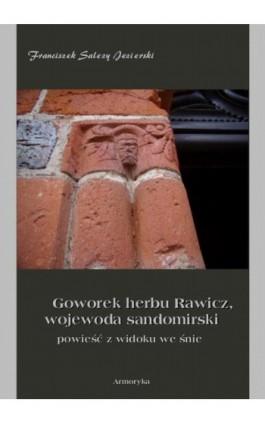 Goworek herbu Rawicz, wojewoda sandomierski powieść z widoku we śnie - Franciszek Salezy Jezierski - Ebook - 978-83-7950-378-0