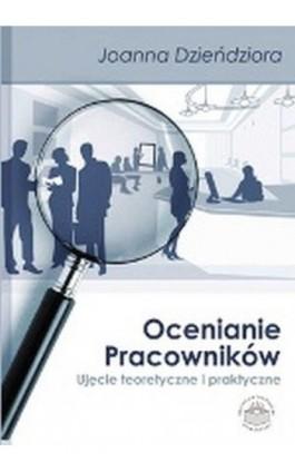 Ocenianie pracowników. Ujęcie teoretyczne i praktyczne - Joanna Dzieńdziora - Ebook - 978-83-65682-27-7