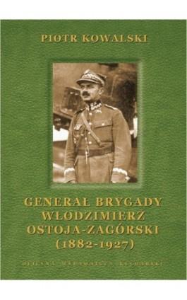 Generał brygady Włodzimierz Ostoja-Zagórski (1882-1927) - Piotr Kowalski - Ebook - 978-83-89376-49-7