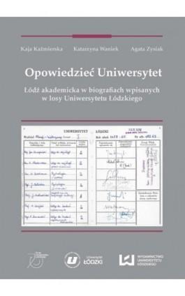 Opowiedzieć Uniwersytet - Kaja Kaźmierska - Ebook - 978-83-7969-935-3