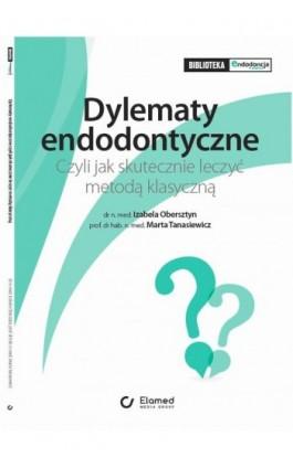Dylematy Endodontyczne. Czyli jak skutecznie leczyć metodą klasyczną. - Izabela Obersztyn - Ebook - 978-83-61190-64-6