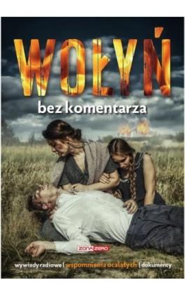 Wołyń Bez komentarza - Opracowanie zbiorowe - Ebook - 978-83-946131-3-6