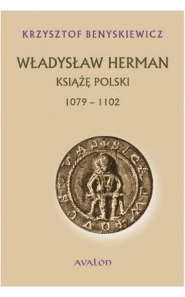 Władysław Herman. Książę polski 1079-1102 - Krzysztof Benyskiewicz - Ebook - 978-83-7730-331-3