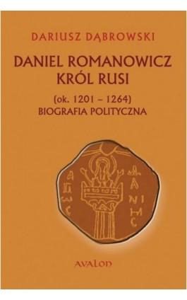 Daniel Romanowicz król Rusi (ok. 1201-1264) Biografia polityczna - Dariusz Dąbrowski - Ebook - 978-83-7730-946-9