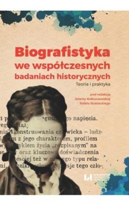 Biografistyka we współczesnych badaniach historiograficznych - Ebook - 978-83-8088-681-0