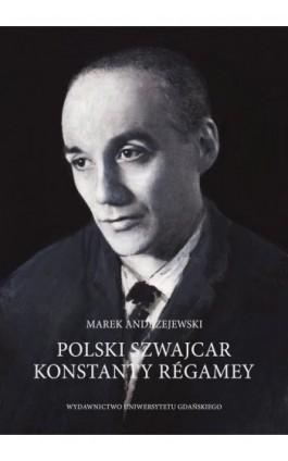 Polski Szwajcar Konstanty Régamey - Marek Andrzejewski - Ebook - 978-83-7865-636-4