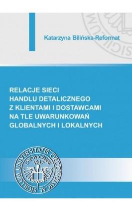 Relacje sieci handlu detalicznego z klientami i dostawcami na tle uwarunkowań globalnych i lokalnych - Katarzyna Bilińska-Reformat - Ebook - 978-83-7875-233-2