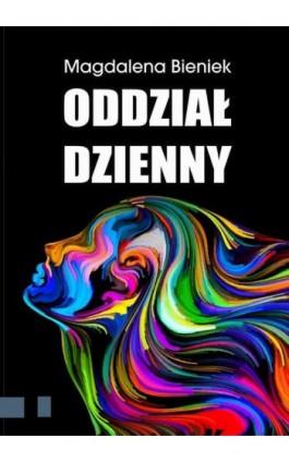 Oddział dzienny - Magdalena Bieniek - Ebook - 978-83-7900-611-3