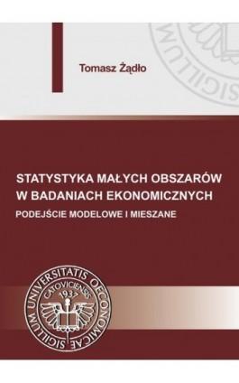 Statystyka małych obszarów w badaniach ekonomicznych. Podejście modelowe i mieszane - Tomasz Żądło - Ebook - 978-83-7875-237-0