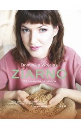 Ziarno - Dominika Wójciak - Ebook - 978-83-7642-850-5