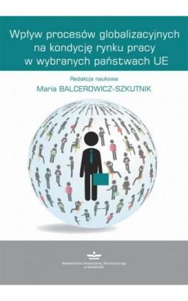 Wpływ procesów globalizacyjnych na kondycję rynku pracy w wybranych państwach UE - Ebook - 978-83-7875-277-6