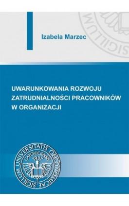 Uwarunkowania rozwoju zatrudnialności pracowników w organizacji - Izabela Marzec - Ebook - 978-83-7875-260-8