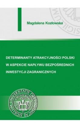 Determinanty atrakcyjności Polski w aspekcie napływu bezpośrednich inwestycji zagranicznych - Magdalena Kozłowska - Ebook - 978-83-7875-229-5