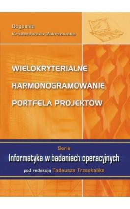 Wielokryterialne harmonogramowanie portfela projektów - Bogumiła Krzeszowska-Zakrzewska - Ebook - 978-83-7875-301-8