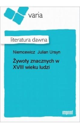 Żywoty znacznych w XVIII wieku ludzi - Julian Ursyn Niemcewicz - Ebook - 978-83-270-1080-3