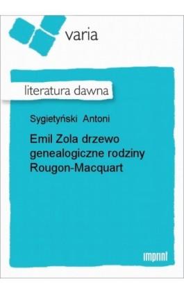 Emil Zola drzewo genealogiczne rodziny Rougon-Macquart - Antoni Sygietyński - Ebook - 978-83-270-1621-8