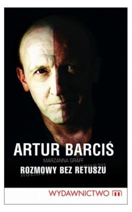 Rozmowy bez retuszu - Artur Barciś - Ebook - 978-83-7595-559-0