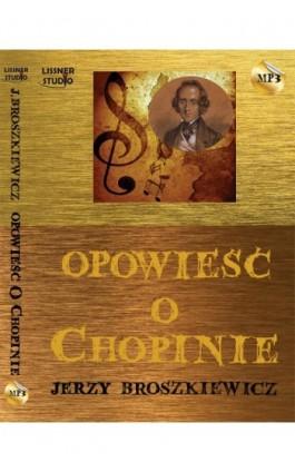 Opowieść o Chopinie - Jerzy Broszkiewicz - Audiobook - 978-83-61083-99-3