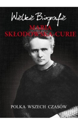 Maria Skłodowska-Curie. Polka wszech czasów - Marcin Pietruszewski - Ebook - 978-83-7774-547-2