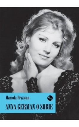 Anna German o sobie - Mariola Pryzwan - Ebook - 978-83-7779-137-0