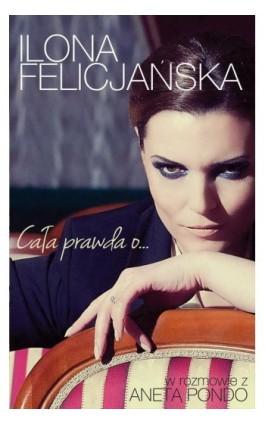 Cała prawda o… - Ilona Felicjańska - Ebook - 978-83-276-0163-6