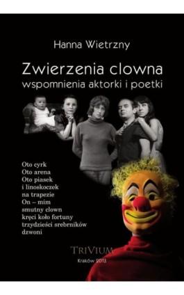 Zwierzenia clowna wspomnienia aktorki i poetki - Hanna Wietrzny - Ebook - 978-83-931396-5-1