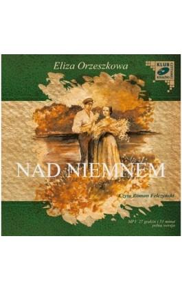 Nad Niemnem - Eliza Orzeszkowa - Audiobook - 978-83-7699-926-5