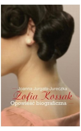 Zofia Kossak - Joanna Jurgała-Jureczka - Ebook - 978-83-7705-570-0