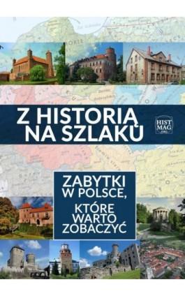 Z historią na szlaku. Zabytki w Polsce, które warto zobaczyć - Praca zbiorowa - Ebook - 978-83-65156-16-7