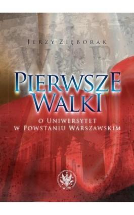 Pierwsze walki o Uniwersytet w Powstaniu Warszawskim - Jerzy Zięborak - Ebook - 978-83-235-2043-6