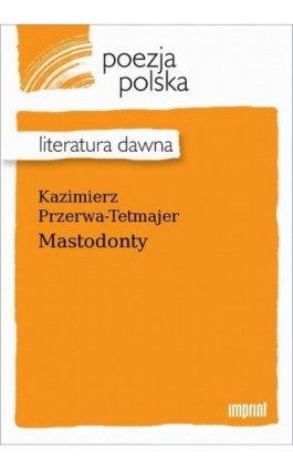 Mastodonty - Kazimierz Przerwa-Tetmajer - Ebook - 978-83-270-4185-2