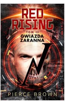 Red Rising. Tom 3. Gwiazda zaranna - Pierce Brown - Ebook - 978-83-64030-83-3