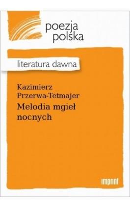 Melodia mgieł nocnych - Kazimierz Przerwa-Tetmajer - Ebook - 978-83-270-4186-9