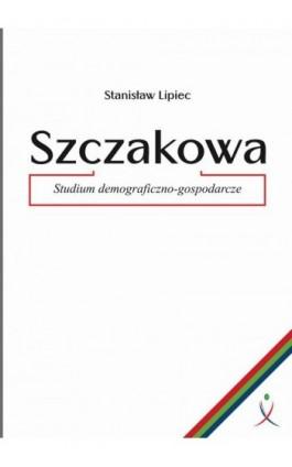 Szczakowa. Studium demograficzno-gospodarcze - Stanisław Lipiec - Ebook - 978-83-942690-0-5